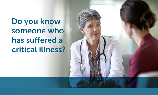 Do you know someone who has suffered a critical illness?