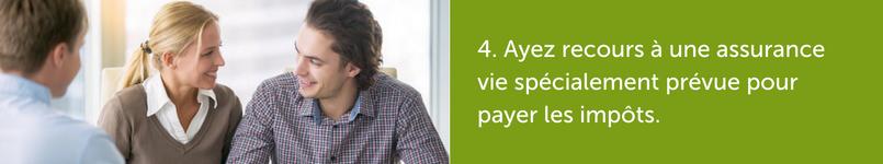 Ayez recours à une assurance vie spécialement prévue pour payer les impôts.
