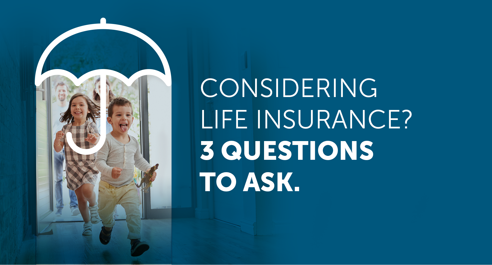 Considering life insurance? 3 questions to ask.