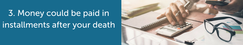 Money could be paid in installments after your death