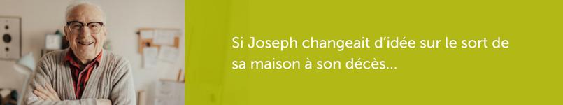 Si Joseph changeait d'idée sur le sort de sa maison à son décès…