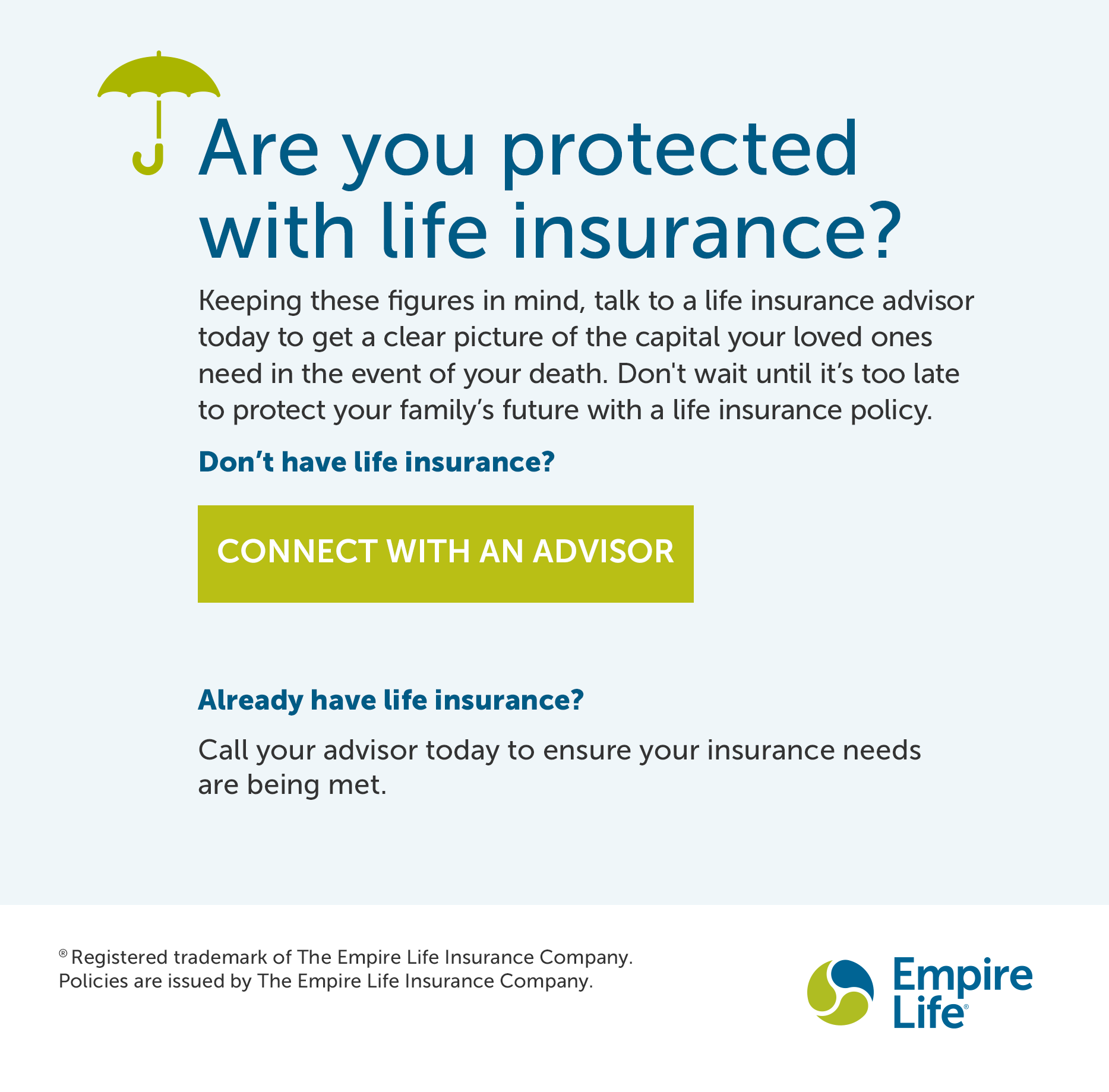 Are you protected with life insurance? Connect with an advisor button