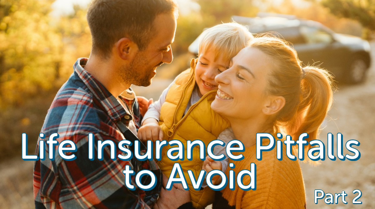 Life Insurance Ownership Pitfalls to Avoid: Part 2