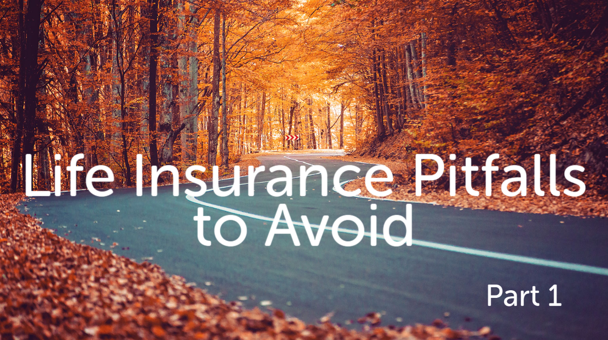 Life Insurance Ownership Pitfalls to Avoid: Part 1