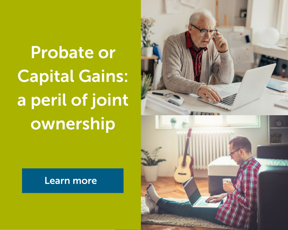 Probate or Capital Gains: a peril of joint ownership